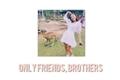 História: Only Friends, Brothers - Fillie e Amigos