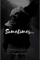 História: Sometimes...