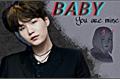 História: Baby, you are mine - Min Yoongi (Sobrenatural ; repostando)