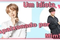 História: Um idiota apaixonada por mim - Jikook
