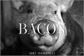 História: Bacon