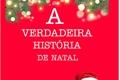 História: A VERDADEIRA HISTÓRIA DO NATAL
