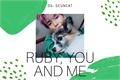 História: Ruby, you and me