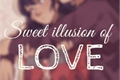 História: Sweet Illusion Of Love