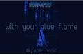 História: With your blue flame - Cha EunWoo (astro)