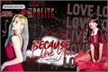 História: Because I Love You?
