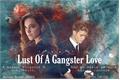 História: Lust Of A Gangster Love