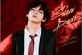 História: Slow Down - Kim Taehyung