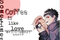 História: Sometimes coffee is like love. ObiDei