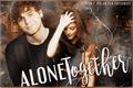 História: Alone Together