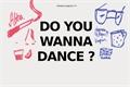 História: Do You Wanna Dance?