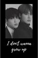 História: I Dont Wanna Grow Up - Yeonbin