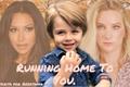 História: Running Home To You