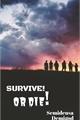História: Survive! Or die!