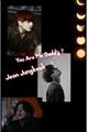 História: You are my daddy ? (Imagine Jeon Jungkook)