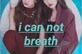 História: I Can Not Breath... (Jitzu, MiSaMo, 2yeon and Dubchaeng).