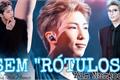História: Sem Rótulos (Kim Namjoon) -HOT