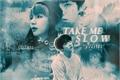 História: Take me Slow