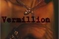 História: Vermillion