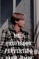 História: Meu professor pervertido park Jimin (Jikook)