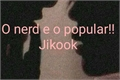 História: O Nerd e O Popular- Jikook