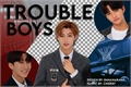 História: Trouble boys