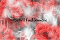 História: You Will Find Someone