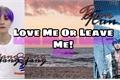 História: Love Me Or Leave Me! (KunYang)