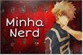 História: Minha Nerd - ( Imagine BNHA - Katsuki Bakugo )
