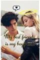História: My best friend, is my boyfriend