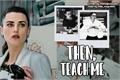 História: Then, teach me.