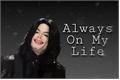 História: Always On My Life