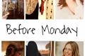 História: Before Monday