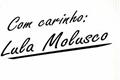 História: Com carinho: Lula Molusco