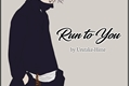 História: Run To You