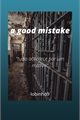 História: A Good Mistake
