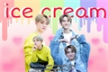 História: Ice Cream