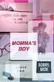 História: Momma's boy