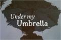 História: Under My Umbrella.