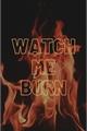 História: Watch me Burn