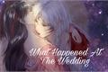 História: What happened at the wedding (reescrita)