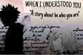 História: When I Understood You - KiriBaku