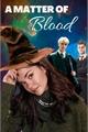 História: A Matter of Blood - Draco Malfoy