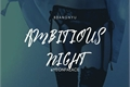 História: Ambitious Night