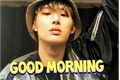 História: Good Morning (Imagine Song Mingi)