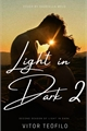 História: Light in Dark 2.