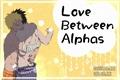 História: Love Between Alphas - SasuNaru