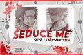 História: Seduce Me And I Release You - Kiribaku