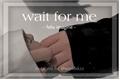 História: Wait for me - felix