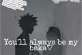 História: You'll always be my baka (imagine Katsuki Bakugou)